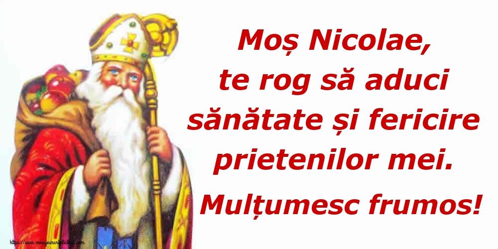 Moș Nicolae, te rog să aduci sănătate și fericire prietenilor mei. Mulțumesc frumos! - Felicitari onomastice de Sfantul Nicolae