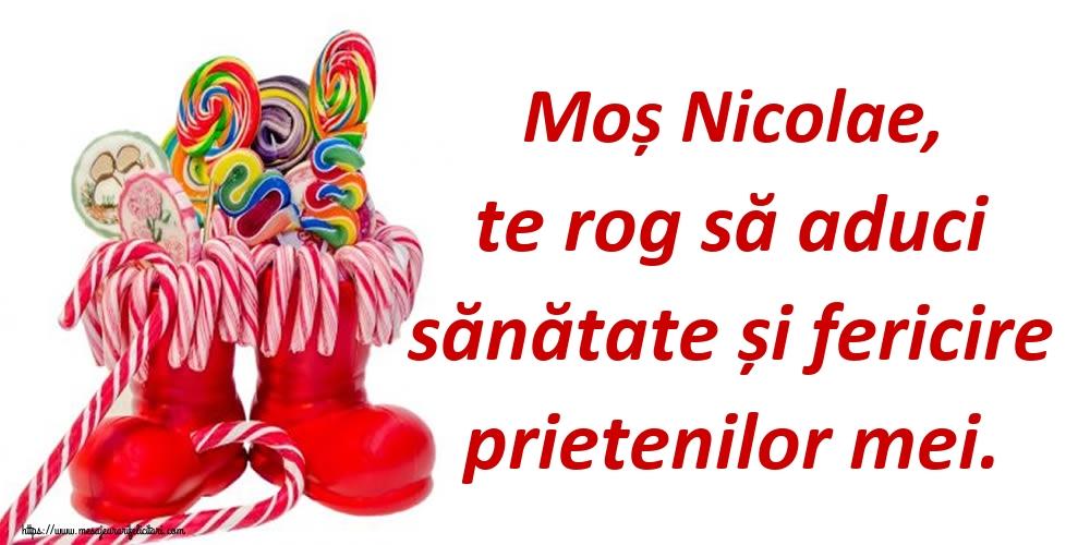 Moș Nicolae, te rog să aduci sănătate și fericire prietenilor mei. - Felicitari onomastice de Sfantul Nicolae
