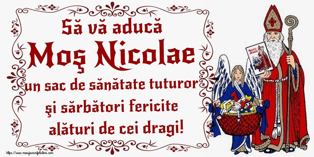 Să vă aducă Moş Nicolae un sac de sănătate tuturor şi sărbători fericite alături de cei dragi! - Felicitari onomastice de Sfantul Nicolae