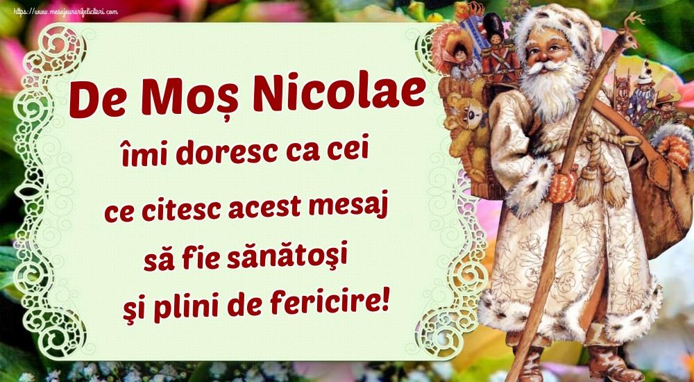 De Moș Nicolae îmi doresc ca cei ce citesc acest mesaj să fie sănătoşi şi plini de fericire! - Felicitari onomastice de Sfantul Nicolae