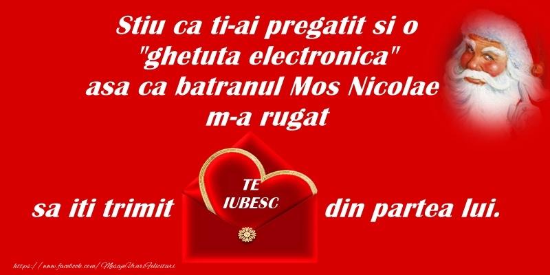 Mos Nicolae m-a rugat sa iti trimit - te iubesc - din partea lui - Felicitari onomastice de Sfantul Nicolae