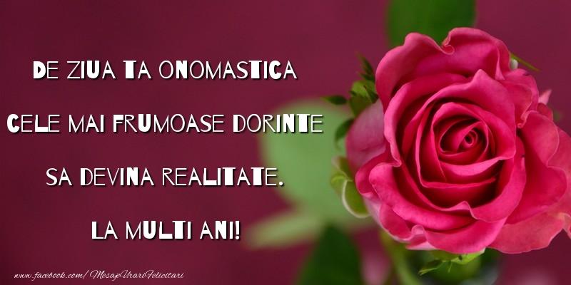 De ziua ta onomastica cele mai frumoase dorinte sa devina realitate. La multi ani! - Felicitari onomastice cu flori