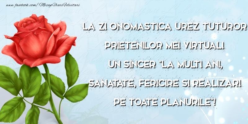 La zi onomastica urez tuturor prietenilor mei virtuali - Felicitari onomastice cu flori