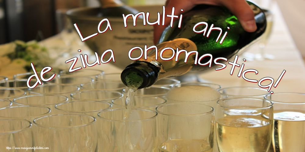 La multi ani de ziua onomastica! - Felicitari onomastice cu sampanie