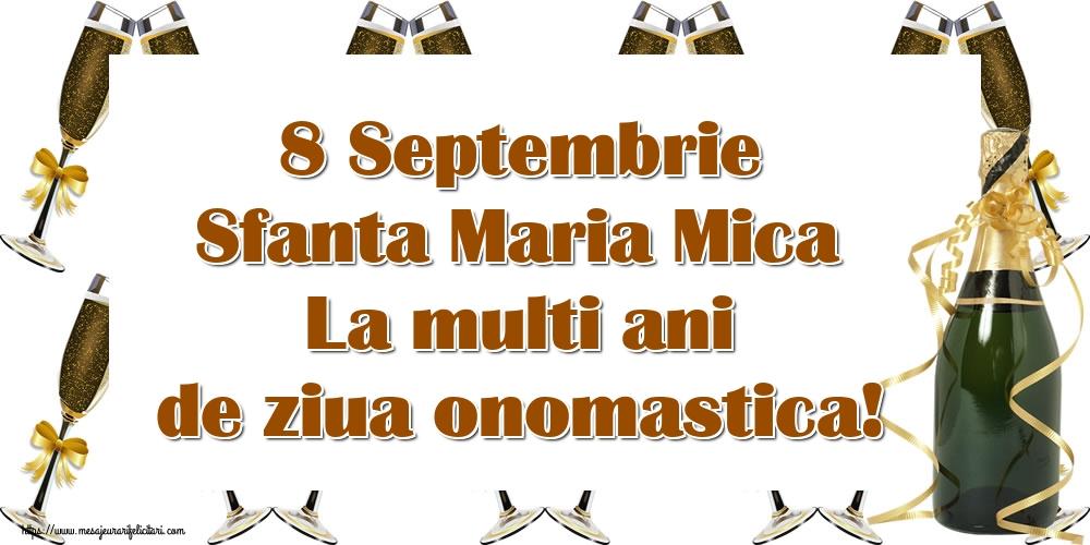 8 Septembrie Sfanta Maria Mica La multi ani de ziua onomastica! - Felicitari onomastice de Sfanta Maria Mica cu sampanie