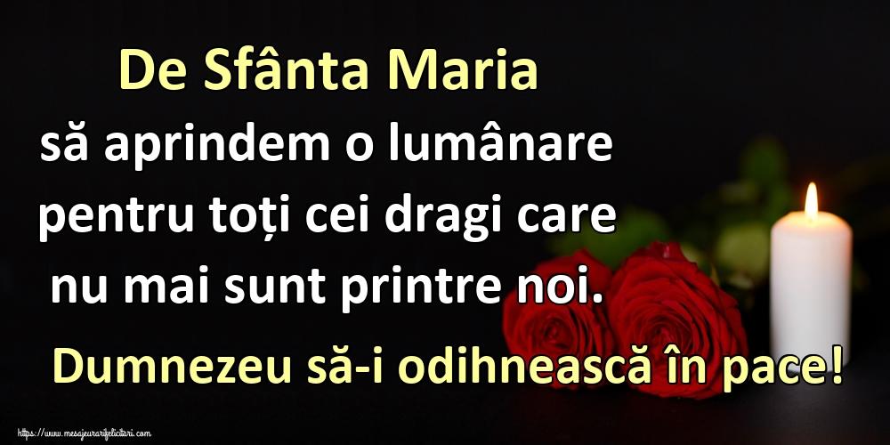 De Sfânta Maria să aprindem o lumânare pentru toți cei dragi care nu mai sunt printre noi. Dumnezeu să-i odihnească în pace! - Felicitari onomastice de Sfanta Maria Mica