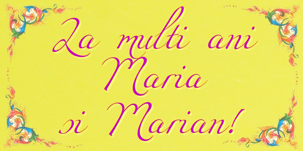La multi ani Maria si Marian! - Felicitari onomastice de Sfanta Maria Mica