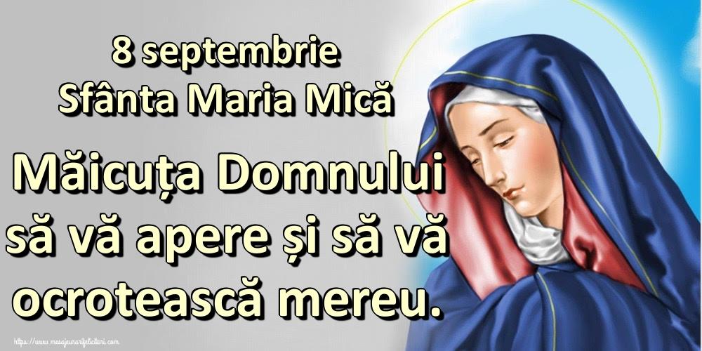 8 septembrie Sfânta Maria Mică Măicuța Domnului să vă apere și să vă ocrotească mereu. - Felicitari onomastice de Sfanta Maria Mica