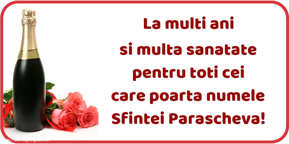 La multi ani si multa sanatate pentru toti cei care poarta numele Sfintei Parascheva! - Felicitari onomastice de Sfanta Parascheva cu sampanie
