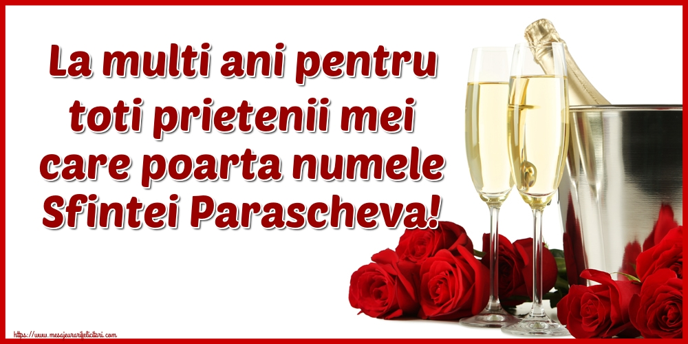 La multi ani pentru toti prietenii mei care poarta numele Sfintei Parascheva! - Felicitari onomastice de Sfanta Parascheva cu sampanie
