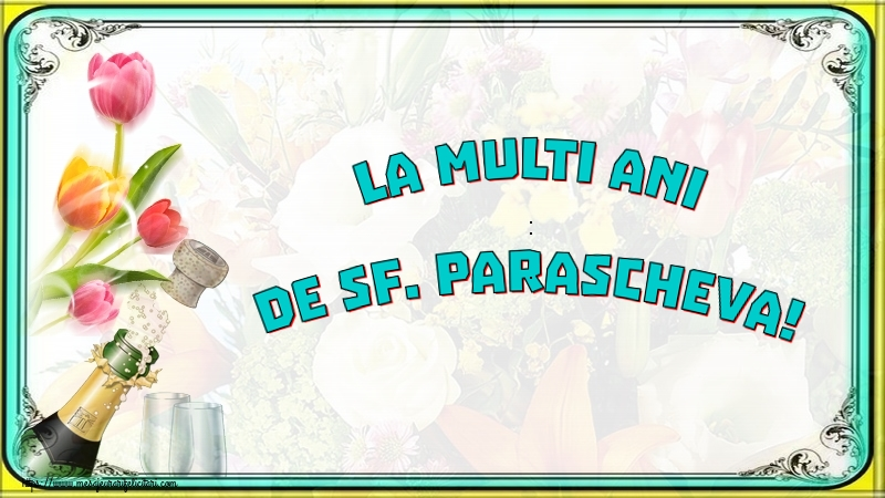 La multi ani de Sf. Parascheva! - Felicitari onomastice de Sfanta Parascheva cu sampanie