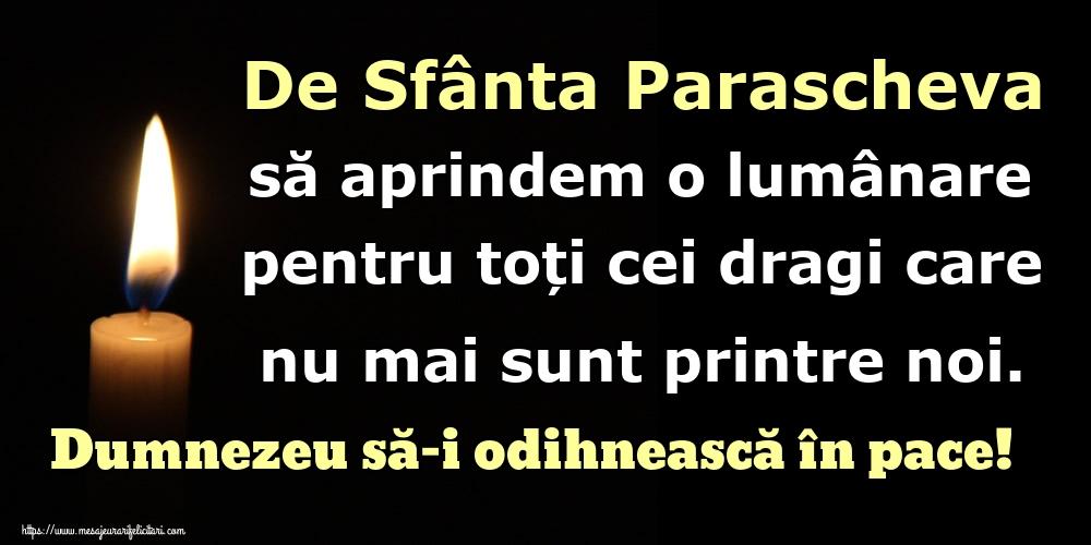 De Sfânta Parascheva să aprindem o lumânare pentru toți cei dragi care nu mai sunt printre noi. Dumnezeu să-i odihnească în pace! - Felicitari onomastice de Sfanta Parascheva
