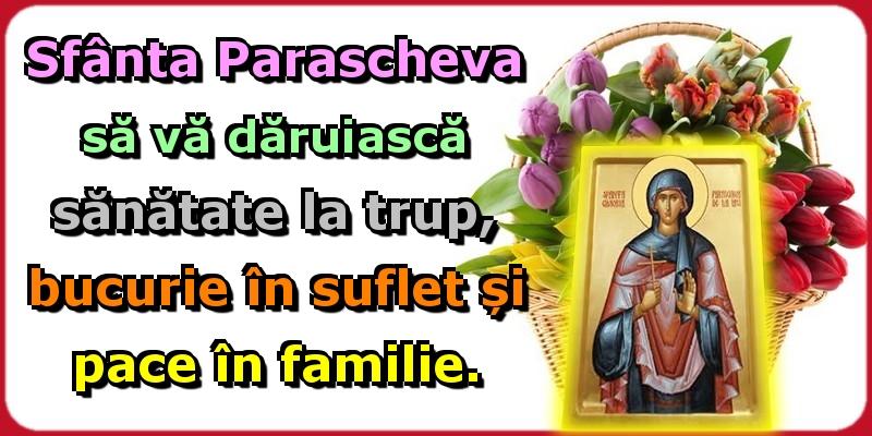 Sfânta Parascheva să vă dăruiască sănătate la trup, bucurie în suflet și pace în familie. - Felicitari onomastice de Sfanta Parascheva