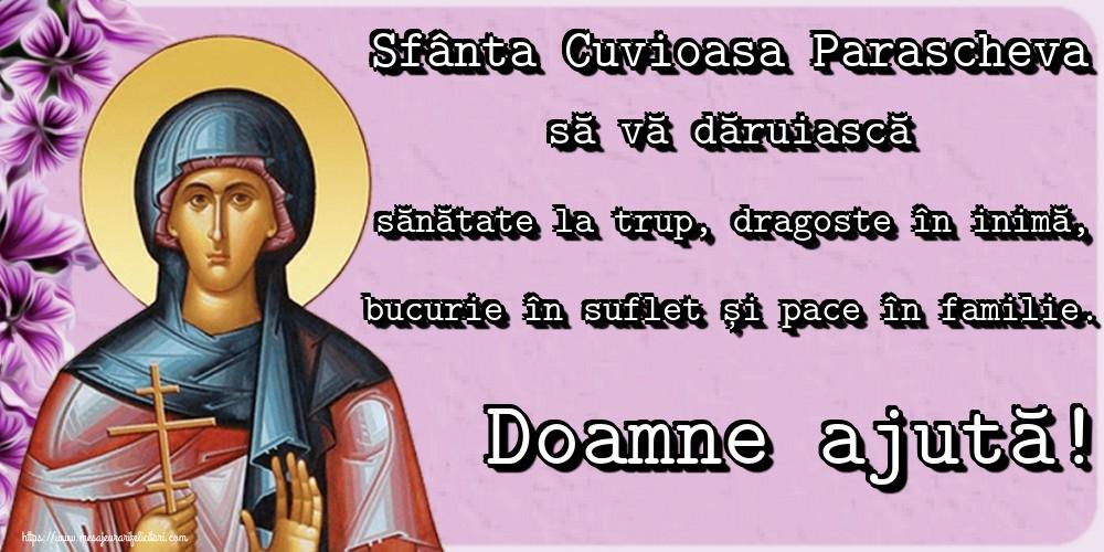 Sfânta Cuvioasa Parascheva să vă dăruiască sănătate la trup, dragoste în inimă, bucurie în suflet și pace în familie. Doamne ajută! - Felicitari onomastice de Sfanta Parascheva