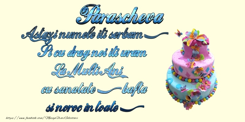 Parascheva. Astazi numele-ti serbam Si cu drag noi iti uram: La multi ani Cu sanatate, bafta si noroc in toate! - Felicitari onomastice de Sfanta Parascheva