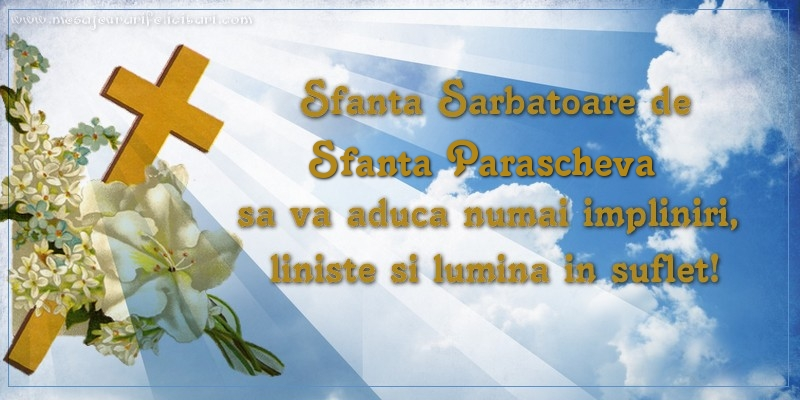 Sfanta Sarbatoare de Sfanta Parascheva sa va aduca numai impliniri, liniste si lumina in suflet! - Felicitari onomastice de Sfanta Parascheva