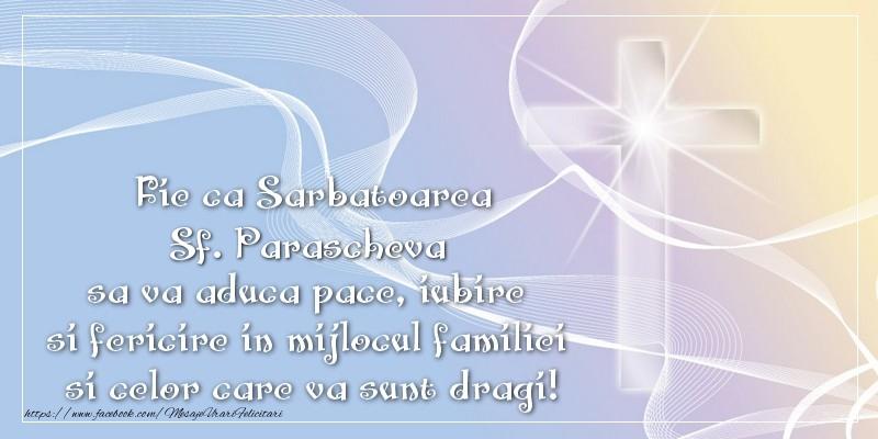 Fie ca Sarbatoarea Sf. Parascheva sa va aduca pace, iubire si fericire in mijlocul familiei si celor care va sunt dragi! - Felicitari onomastice de Sfanta Parascheva