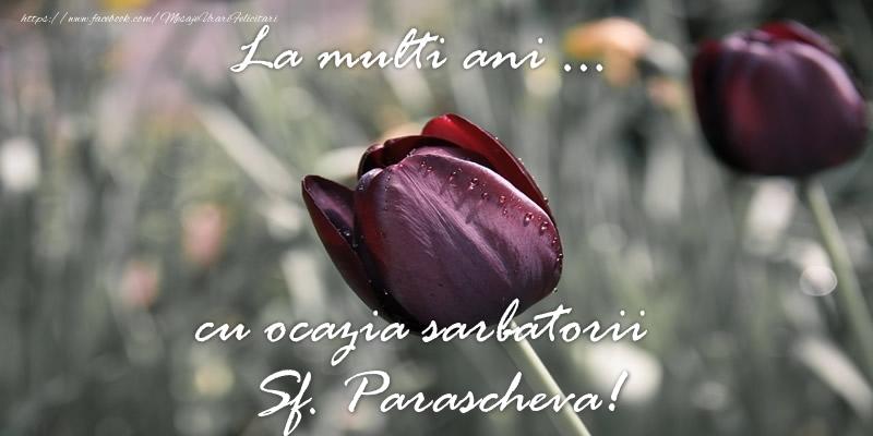 La multi ani ... cu ocazia sarbatorii Sf. Parascheva! - Felicitari onomastice de Sfanta Parascheva