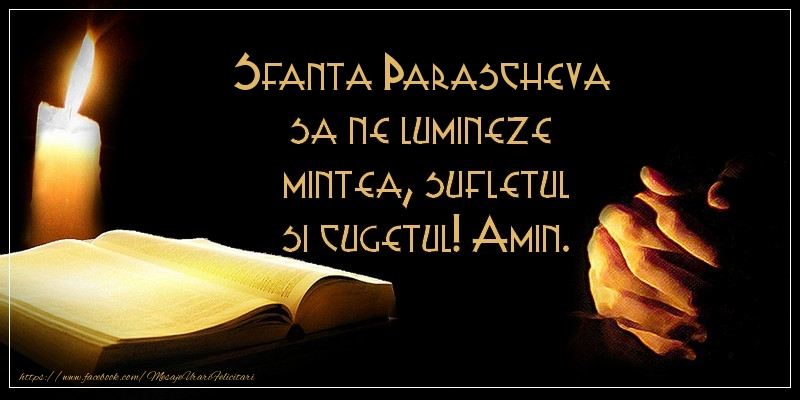 Sfanta Parascheva sa ne lumineze  mintea, sufletul si cugetul! Amin. - Felicitari onomastice de Sfanta Parascheva