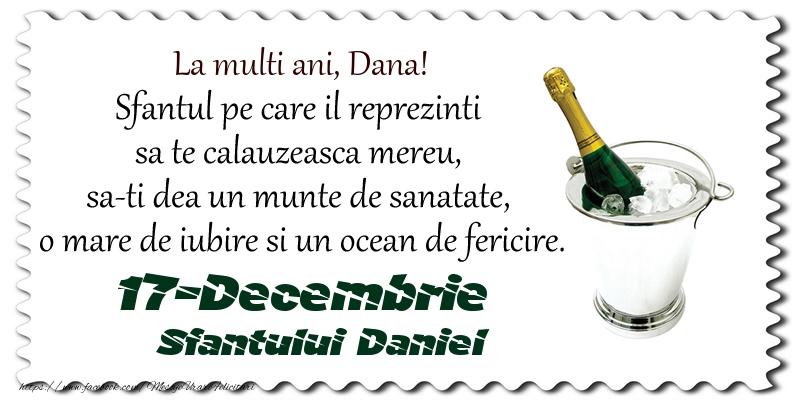 La multi ani, Dana! Sfantul pe care il reprezinti  sa te calauzeasca mereu,  sa-ti dea un munte de sanatate,  o mare de iubire si un ocean de fericire. 17-Decembrie - Sfantului Daniel - Felicitari onomastice de Sfantul Daniel