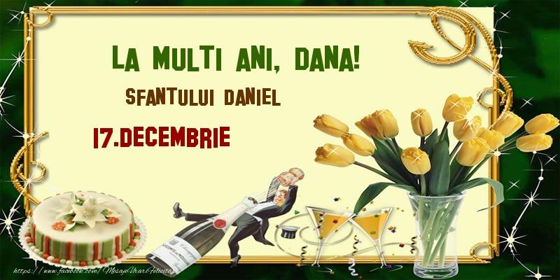 La multi ani, Dana! Sfantului Daniel - 17.Decembrie - Felicitari onomastice de Sfantul Daniel