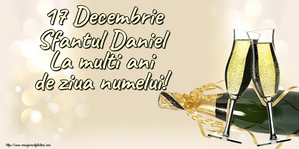 17 Decembrie Sfantul Daniel La multi ani de ziua numelui! - Felicitari onomastice de Sfantul Daniel cu sampanie