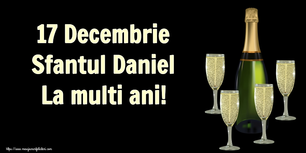 17 Decembrie Sfantul Daniel La multi ani! - Felicitari onomastice de Sfantul Daniel