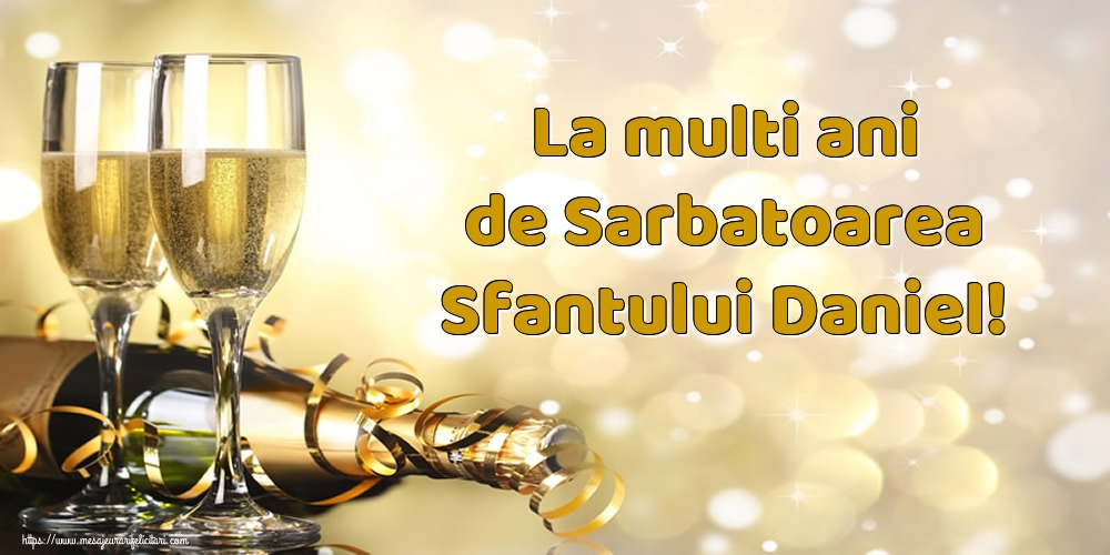 La multi ani de Sarbatoarea Sfantului Daniel! - Felicitari onomastice de Sfantul Daniel cu sampanie