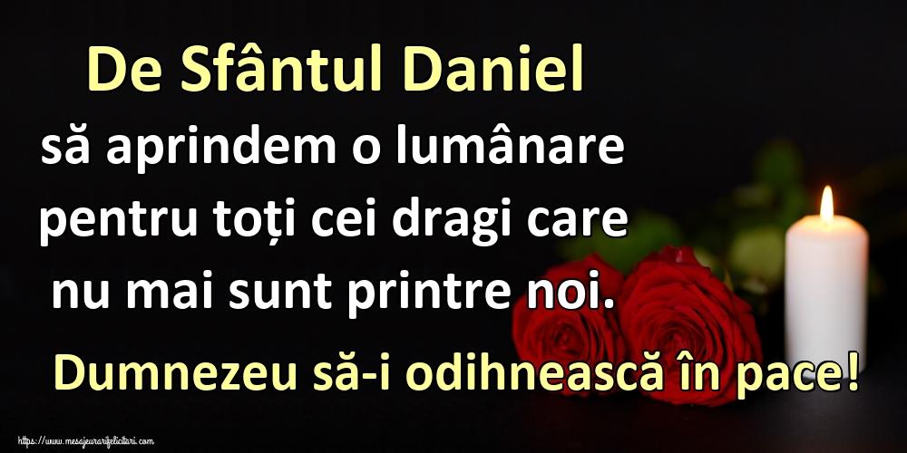 De Sfântul Daniel să aprindem o lumânare pentru toți cei dragi care nu mai sunt printre noi. Dumnezeu să-i odihnească în pace! - Felicitari onomastice de Sfantul Daniel