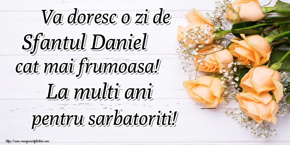 Va doresc o zi de Sfantul Daniel cat mai frumoasa! La multi ani pentru sarbatoriti! - Felicitari onomastice de Sfantul Daniel