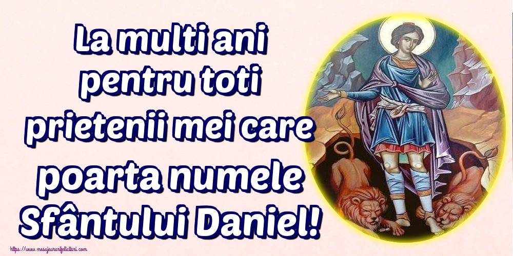La multi ani pentru toti prietenii mei care poarta numele Sfântului Daniel! - Felicitari onomastice de Sfantul Daniel