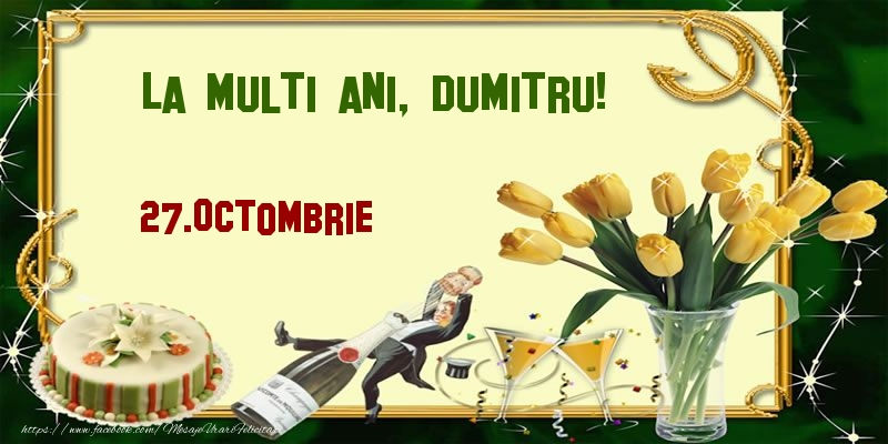 La multi ani, Dumitru!  - 27.Octombrie - Felicitari onomastice de Sfantul Dumitru