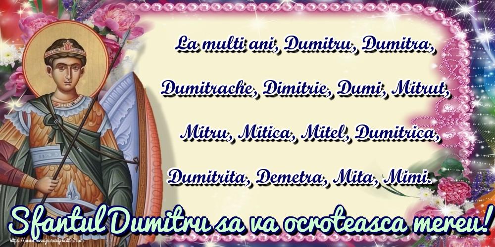 La multi ani, Dumitru, Dumitra, Dumitrache, Dimitrie, Dumi, Mitrut, Mitru, Mitica, Mitel, Dumitrica, Dumitrita, Demetra, Mita, Mimi. Sfantul Dumitru sa va ocroteasca mereu! - Felicitari onomastice de Sfantul Dumitru