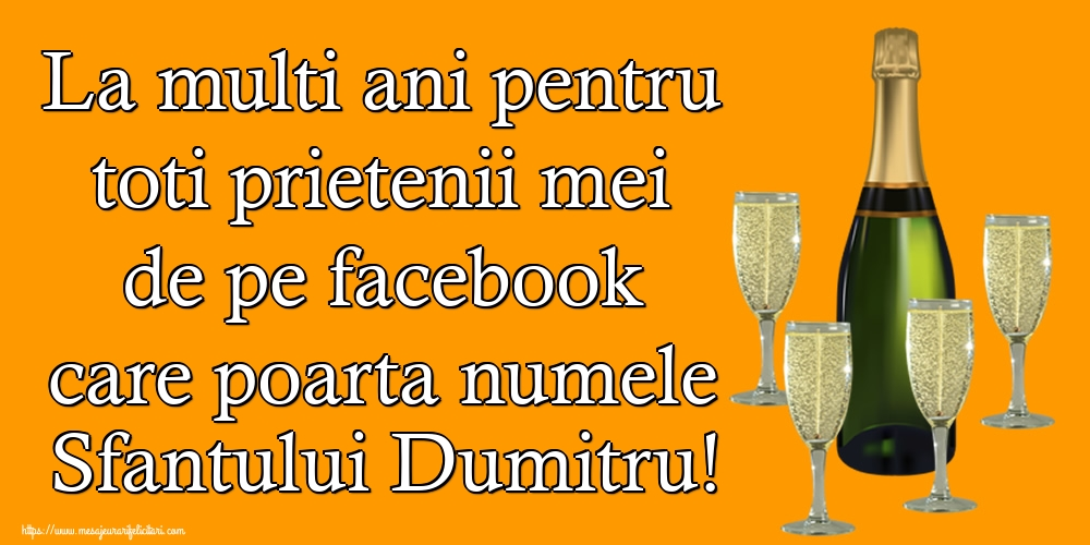 La multi ani pentru toti prietenii mei de pe facebook care poarta numele Sfantului Dumitru! - Felicitari onomastice de Sfantul Dumitru cu sampanie
