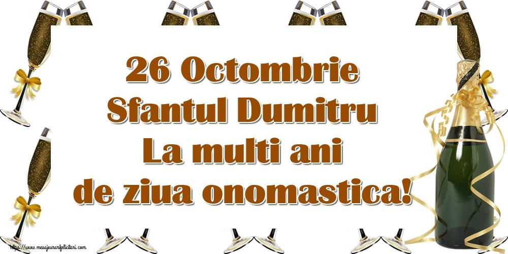 26 Octombrie Sfantul Dumitru La multi ani de ziua onomastica! - Felicitari onomastice de Sfantul Dumitru cu sampanie