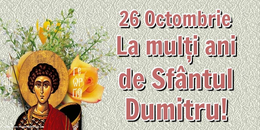 26 Octombrie La mulți ani de Sfântul Dumitru! - Felicitari onomastice de Sfantul Dumitru