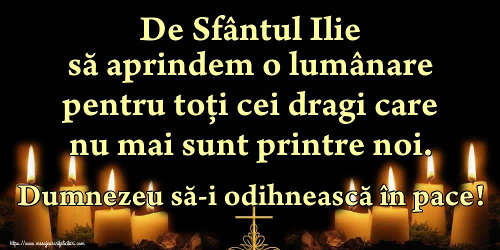 De Sfântul Ilie să aprindem o lumânare pentru toți cei dragi care nu mai sunt printre noi. Dumnezeu să-i odihnească în pace! - Felicitari onomastice de Sfantul Ilie