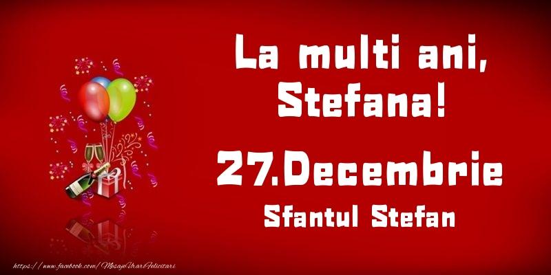 La multi ani, Stefana! Sfantul Stefan - 27.Decembrie - Felicitari onomastice de Sfantul Stefan