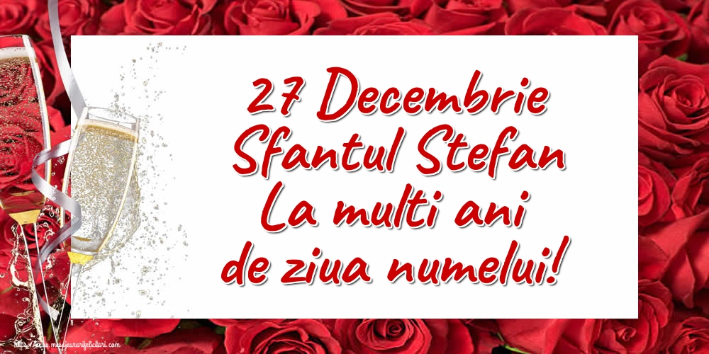 27 Decembrie Sfantul Stefan La multi ani de ziua numelui! - Felicitari onomastice de Sfantul Stefan