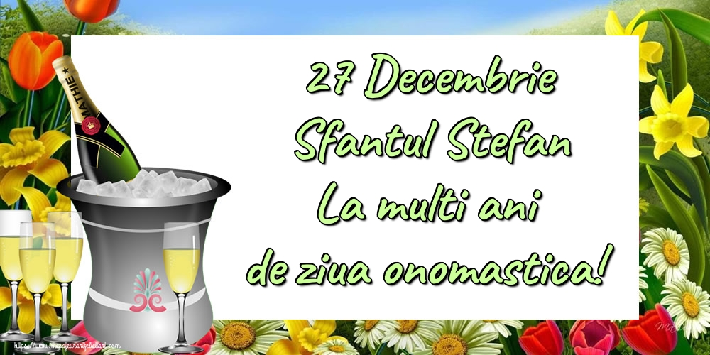 27 Decembrie Sfantul Stefan La multi ani de ziua onomastica! - Felicitari onomastice de Sfantul Stefan