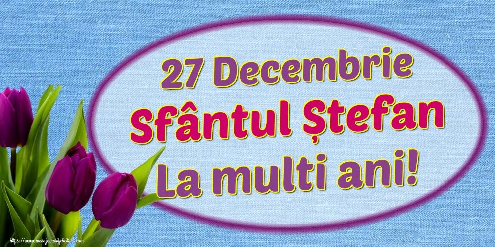 27 Decembrie Sfântul Ștefan La multi ani! - Felicitari onomastice de Sfantul Stefan