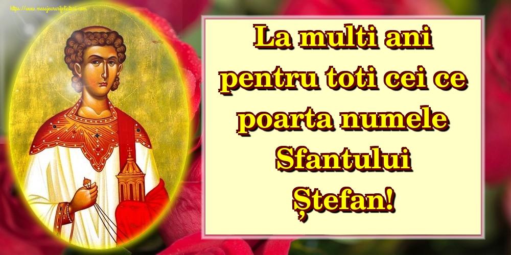 La multi ani pentru toti cei ce poarta numele Sfantului Ștefan! - Felicitari onomastice de Sfantul Stefan