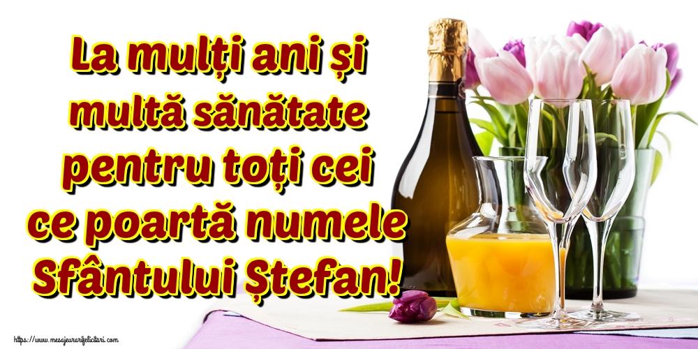 La mulți ani și multă sănătate pentru toți cei ce poartă numele Sfântului Ștefan! - Felicitari onomastice de Sfantul Stefan