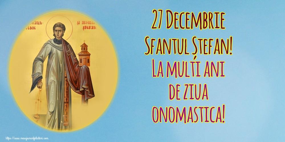 27 Decembrie Sfantul Ștefan! La multi ani de ziua onomastica! - Felicitari onomastice de Sfantul Stefan