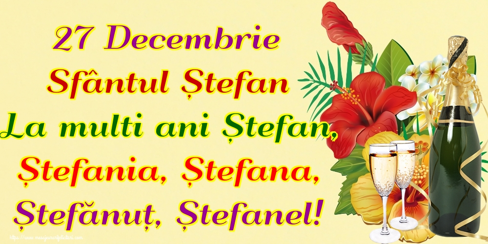 27 Decembrie Sfântul Ștefan La multi ani Ștefan, Ștefania, Ștefana, Ștefănuț, Ștefanel! - Felicitari onomastice de Sfantul Stefan