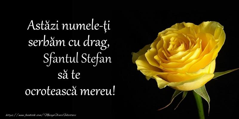 Astazi numele-ti serbam cu drag, Sfantul Stefan sa te  ocroteasca mereu! - Felicitari onomastice de Sfantul Stefan
