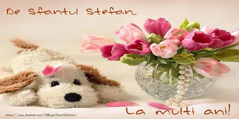 De Sfantul Stefan... La multi ani! - Felicitari onomastice de Sfantul Stefan