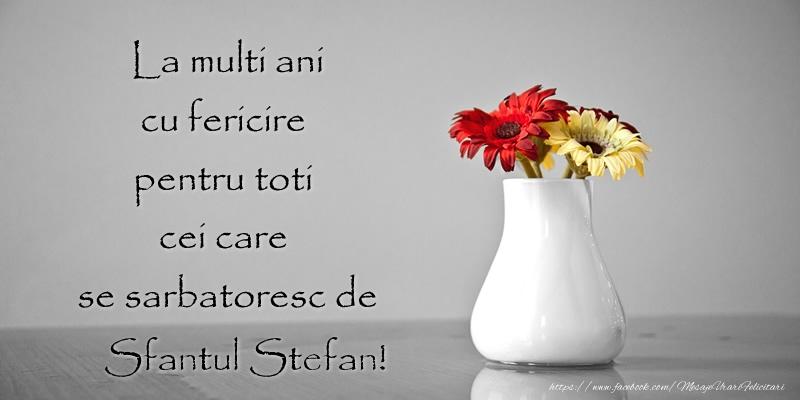 La multi ani cu fericire pentru toti cei care  se sarbatoresc de Sfantul Stefan! - Felicitari onomastice de Sfantul Stefan