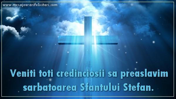 Veniti toti credinciosii sa preaslavim sarbatoarea Sfantului Stefan - Felicitari onomastice de Sfantul Stefan
