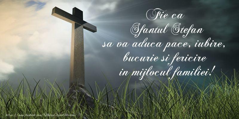 Fie ca Sfantul Stefan sa va aduca pace, iubire, bucurie si fericire in mijlocul familiei! - Felicitari onomastice de Sfantul Stefan